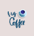 my coffee lettering design for menu poster vector image