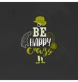 Be happy and crazy Inspirational quote vector image