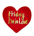 friday i39m in love heart creative card vector image