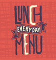 lunch menu every day edgy label design artistc vector image