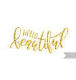 Hand sketched inspirational quote Hello Beautiful vector image