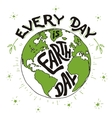 Every day is Earth day holiday card vector image