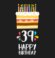 happy birthday card 39 thirty nine year cake vector image vector image
