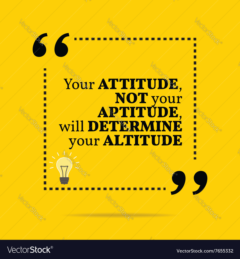 Inspirational motivational quote your attitude not vector