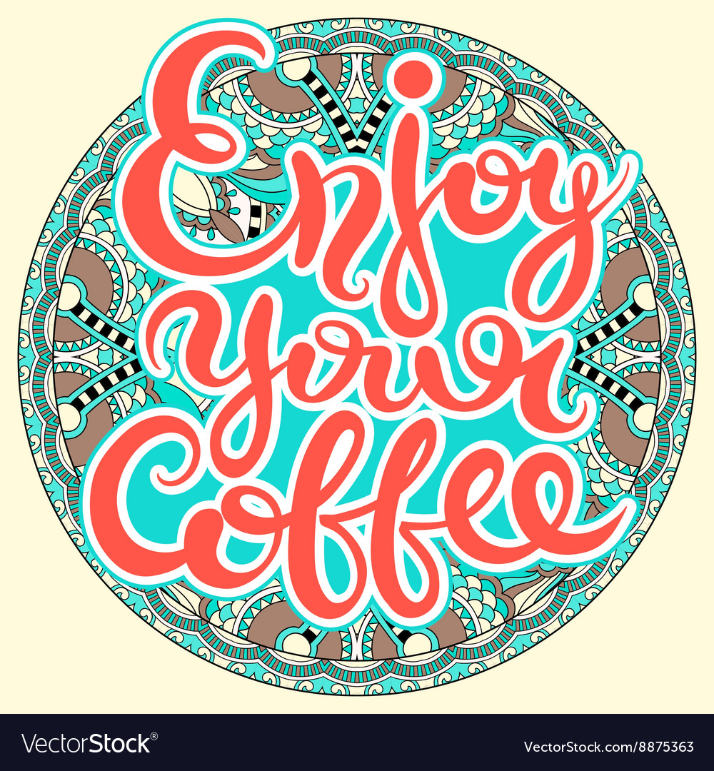 Enjoy your coffee handdrawn lettering inscription vector
