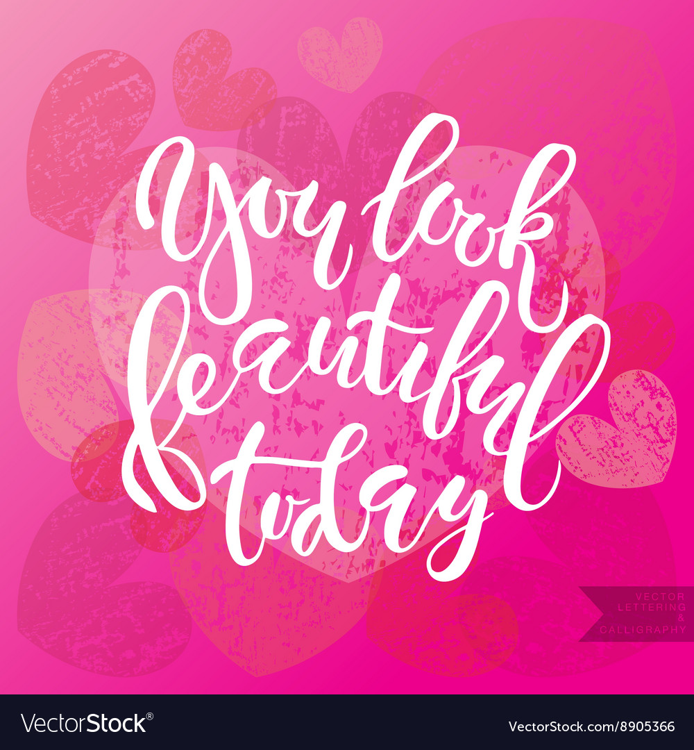 Inspirational quote you look beautiful today vector