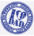 Happy fathers day i love you dad stamp vector image