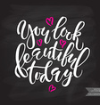 Inspirational quote You look beautiful today vector image
