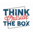 Think outside the box - creative quote vector image