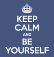 keep calm and be yourself poster quote vector image