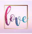 colorful glitter letters love in gold frame vector image