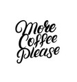 more coffee please hand drawn lettering quote vector image