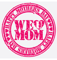 Happy mothers day we love mom grunge stamp vector image vector image
