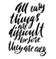 all easy things are difficult before they are easy vector image