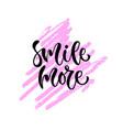 smile more hand lettering modern inspirational vector image