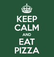 keep calm and eat pizza poster quote vector image