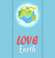 love earth holiday poster with planet vector image