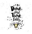 Drink first think later quote vector image