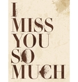 Vintage Miss You love poster or postcard vector image