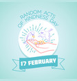 17 february random acts of kindness day vector image
