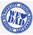 Happy fathers day we love dad stamp vector image