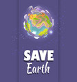 save earth agitation poster with planet space view vector image