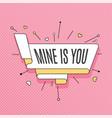 Mine is you retro design element in pop art style vector image