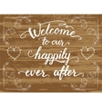 Welcome to our happily ever after wedding sign vector image