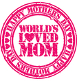 Happy mothers day worlds loved mom grunge stamp vector image