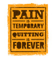 pain is temporary quitting is forever workout vector image