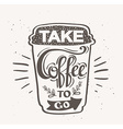 Take Coffee to go Hipster Vintage Stylized vector image