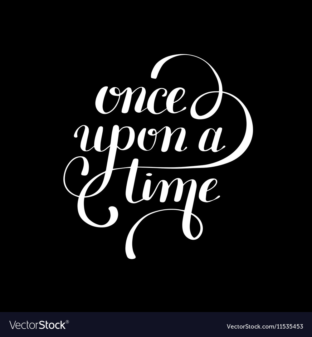 Once upon a time hand lettering phrase handmade vector