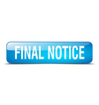 final notice blue square 3d realistic isolated web vector image