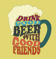 good people drink good beer -typography design vector image