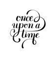 once upon a time hand lettering phrase handmade vector image