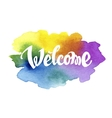 Welcome hand drawn lettering against watercolor vector image