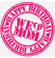 Happy birthday We love mom stamp vector image vector image