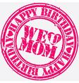 Happy birthday We love mom stamp vector image