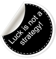 luck is not strategy Inspirational motivational vector image