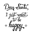 Dear Santa I just want to be happy calligraphy vector image vector image