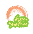 Fresh smoothie hand drawn text with glass vector image