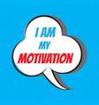 i am my motivation motivational and inspirational vector image