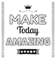 Make today amazing quote phrase vector image