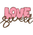 sweet love lettering vector image