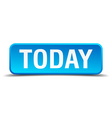 Today blue 3d realistic square isolated button vector image