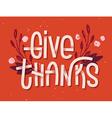 Give thanks lettering Letterpress inspired greetin vector image