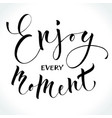 enjoy every moment inspirational quote vector image