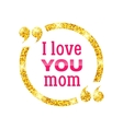 I love you Mom Happy Mother Day background vector image