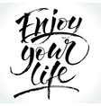enjoy your life inspirational quote vector image