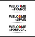 welcome to france spain and welcome to portugal vector image